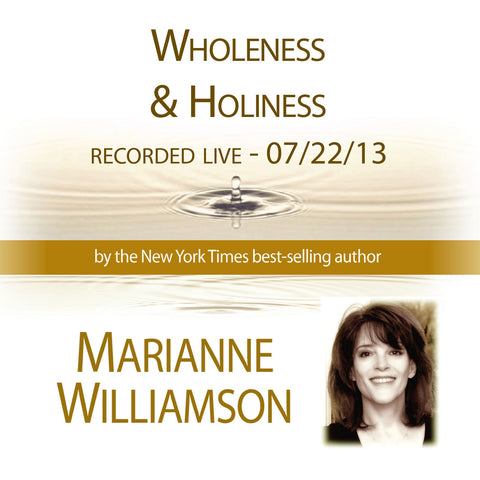 Wholeness & Holiness with Marianne Williamson