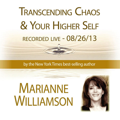 Transcending Chaos & Your Higher Self with Marianne Williamson