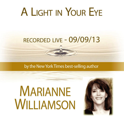 A Light in Your Eye with Marianne Williamson