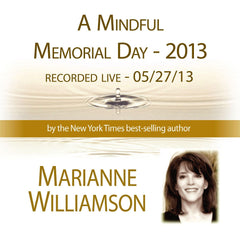 A Mindful Memorial Day - 2013 with Marianne Williamson