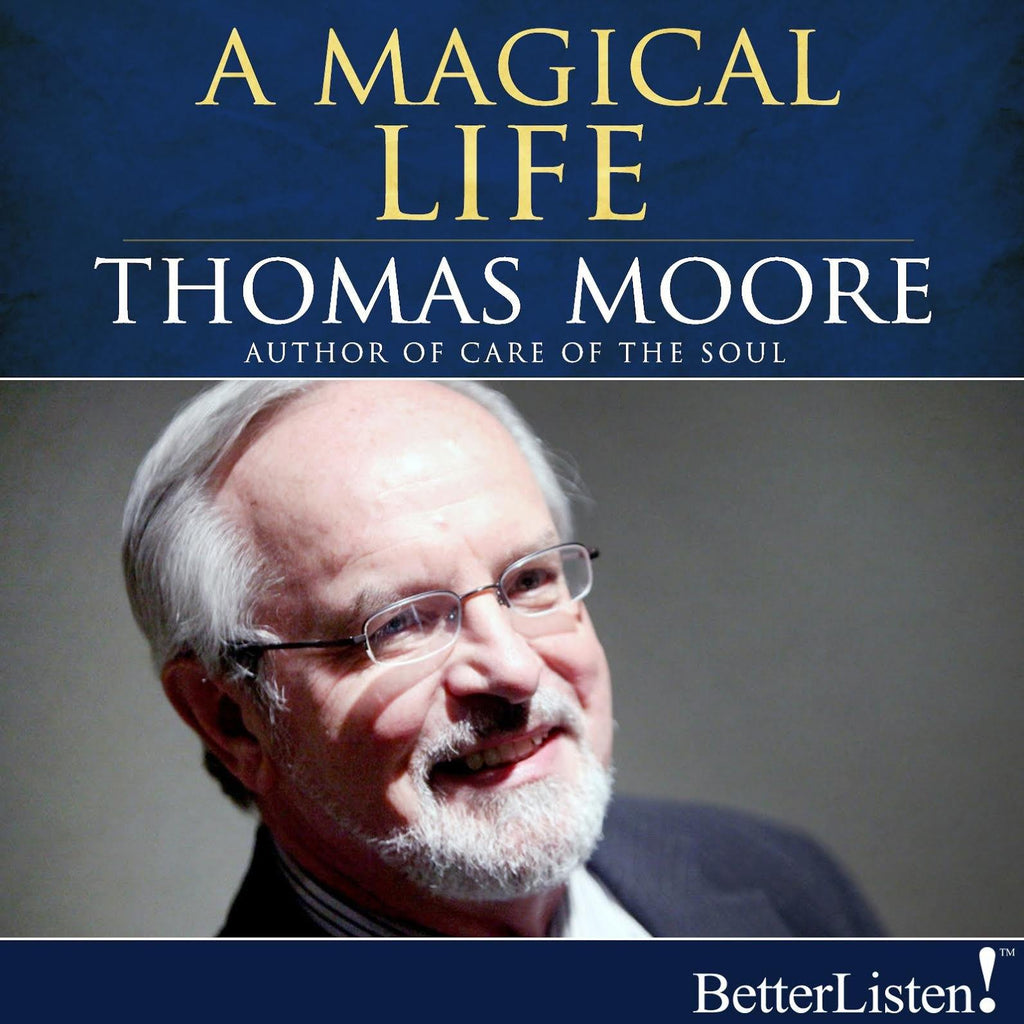 A Magical Life by Thomas Moore Audio Program Thomas Moore - BetterListen!