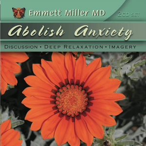 Abolish Anxiety with Dr. Emmett Miller Audio Program Dr. Emmett Miller - BetterListen!