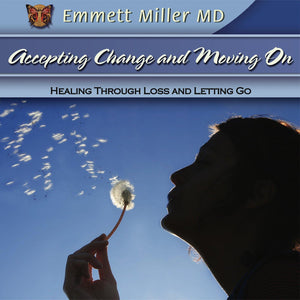 Accepting Change and Moving On: Healing through Loss and Letting Go with Dr. Emmett Miller Audio Program Dr. Emmett Miller - BetterListen!