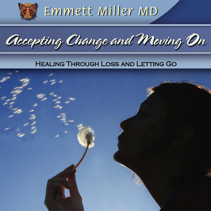 Accepting Change and Moving On: Healing through Loss and Letting Go with Dr. Emmett Miller