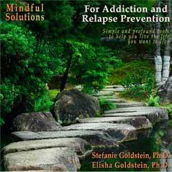 Mindful Solutions for Addiction and Relapse Prevention with Elisha Goldstein Audio Program Elisha Goldstein - BetterListen!