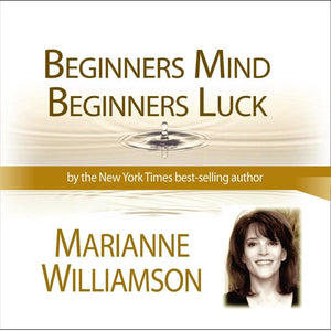 Beginners Mind Beginners Luck with Marianne Williamson Audio Program Marianne Williamson - BetterListen!