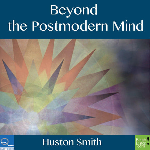 Beyond the Postmodern Mind with Huston Smith