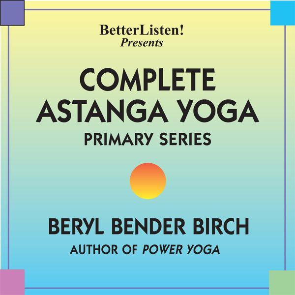Complete Astanga Yoga Primary Series (As Taught to Beryl by Norman Allen and Sri K.P. Jois) Audio Program BetterListen! - BetterListen!