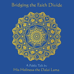Bridging the Faith Divide: A Public Talk by His Holiness the Dalai Lama