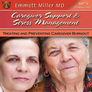 Caregiver Support and Stress Management – Treating and Preventing Caregiver Burnout with Dr. Emmett Miller Audio Program Dr. Emmett Miller - BetterListen!