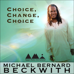 Choice, Change, Choice with Michael Bernard Beckwith Audio Program BetterListen! - BetterListen!