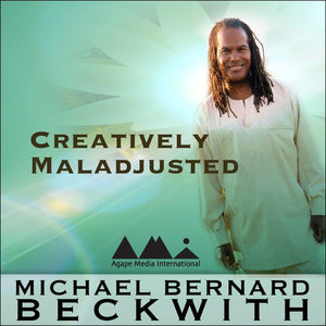 Creatively Maladjusted: Laying Up Treasures in Heaven with Michael Bernard Beckwith Audio Program BetterListen! - BetterListen!
