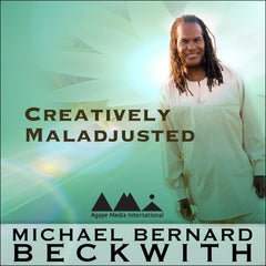 Creatively Maladjusted: Laying Up Treasures in Heaven with Michael Bernard Beckwith