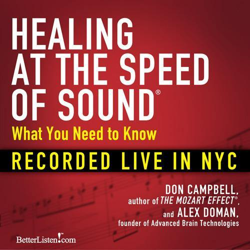 Healing at the Speed of Sound: What You Need to Know by Don Campbell and Alex Doman Audio Program BetterListen! - BetterListen!