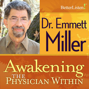 Awakening the Physician Within by Dr. Emmett Miller Audio Program Dr. Emmett Miller - BetterListen!