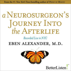 A Neurosurgeon's Journey into the Afterlife with Eben Alexander, M.D.