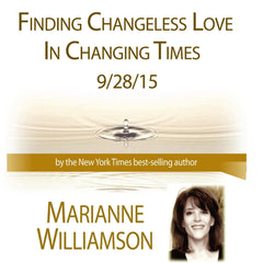Finding Changeless Love in Changing Times with Marianne Williamson