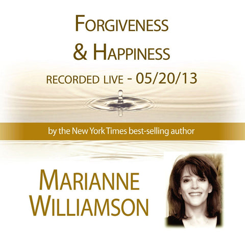 Forgiveness & Happiness with Marianne Williamson