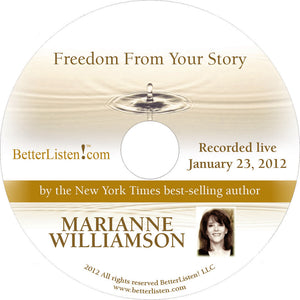 Freedom From Your Story with Marianne Williamson Audio Program Marianne Williamson - BetterListen!