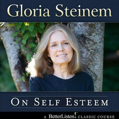 On Self Esteem with Gloria Steinem