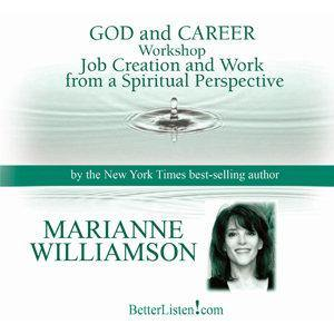 God and Career Workshop by Marianne Williamson Audio Program Marianne Williamson - BetterListen!