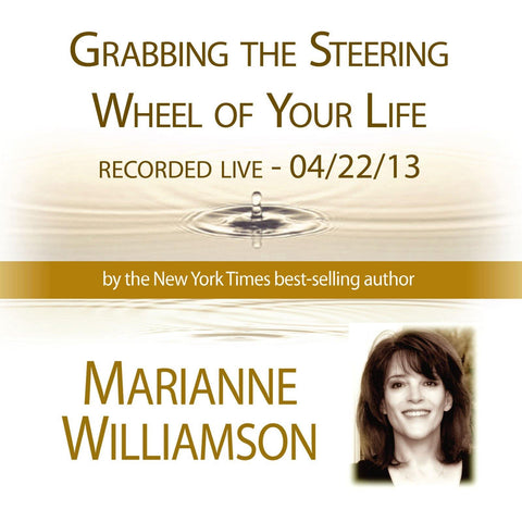 Grabbing the Steering Wheel of Your Life with Marianne Williamson