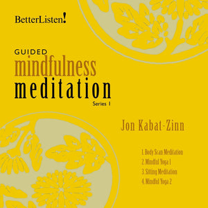 Guided Mindfulness Practices with Jon Kabat-Zinn - Series 1 Digital Download Audio Program Jon Kabat-Zinn - BetterListen!