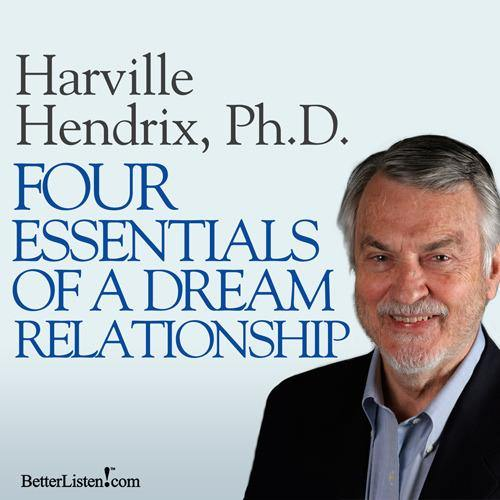 Four Essentials of a Dream Relationship by Harville Hendrix, Ph.D. Audio Program BetterListen! - BetterListen!