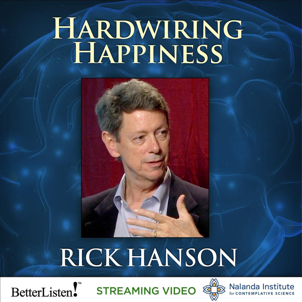 HARDWIRING HAPPINESS The New Brain Science of Contentment, Calm, and Confidence with Rick Hanson, Ph.D. Video and Audio Courses Nalanda - BetterListen!