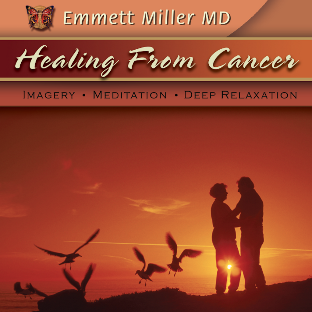 Healing from Cancer with Dr. Emmett Miller Audio Program Dr. Emmett Miller - BetterListen!
