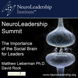 The Importance of the Social Brain for Leaders with Matthew Lieberman and David Rock - BetterListen!