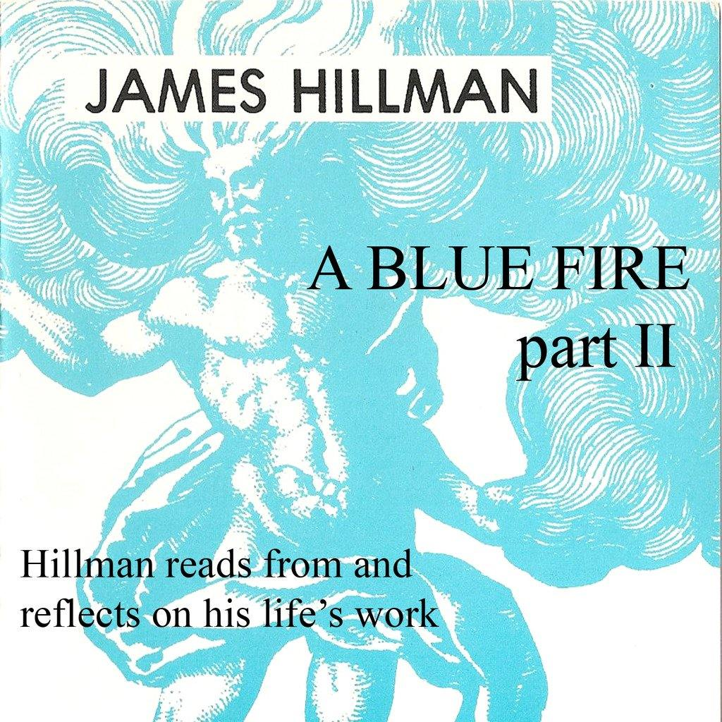 A Blue Fire, Part II with James Hillman Audio Program James Hillman - BetterListen!