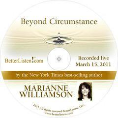 Beyond Circumstance with Marianne Williamson