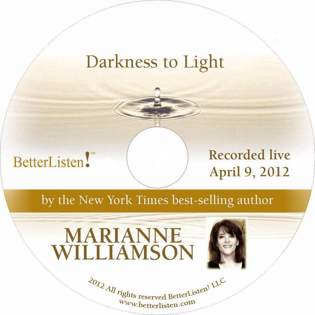 Darkness to Light with Marianne Williamson Audio Program Marianne Williamson - BetterListen!