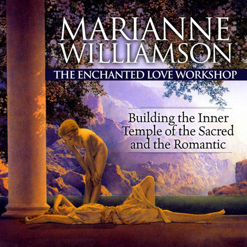 THE ENCHANTED LOVE Workshop: Building the Inner Temple of the Sacred and the Romantic with Marianne Williamson - BetterListen!