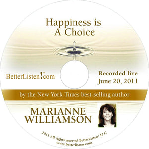 Happiness is a Choice with Marianne Williamson Audio Program Marianne Williamson - BetterListen!