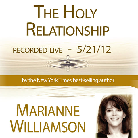 The Holy Relationship with Marianne Williamson