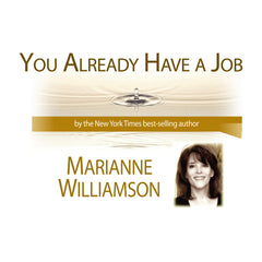 You Already Have a Job with Marianne Williamson