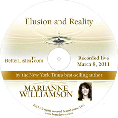 Illusion and Reality  with Marianne Williamson