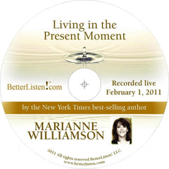 Living in the Present Moment with Marianne Williamson