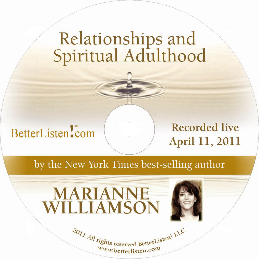Relationships and Spiritual Adulthood with Marianne Williamson Audio Program Marianne Williamson - BetterListen!