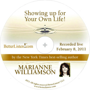 Showing Up For Your Own Life with Marianne Williamson Audio Program Marianne Williamson - BetterListen!