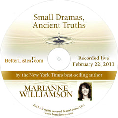 Small Dramas, Ancient Truths with Marianne Williamson