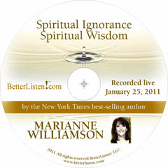 Spiritual Ignorance Spiritual Wisdom with Marianne Williamson