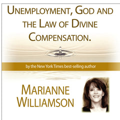 Unemployment, God, and the Law of Divine Compensation with Marianne Williamson