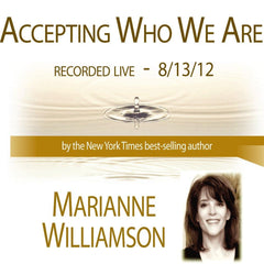 Accepting Who We Are with Marianne Williamson