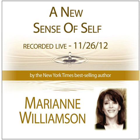 A New Sense of Self with Marianne Williamson