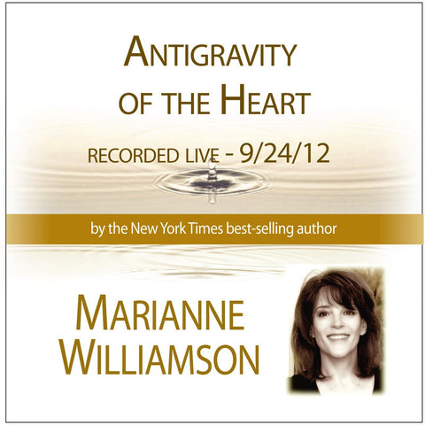 Antigravity of the Heart with Marianne Williamson