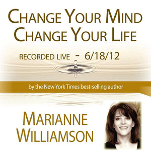 Change Your Mind, Change Your Life with Marianne Williamson Audio Program Marianne Williamson - BetterListen!