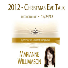 2012 - Christmas Eve Talk with Marianne Williamson
